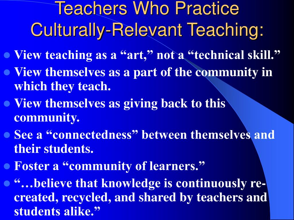 Teachers Who Practice Culturally-Relevant Teaching: