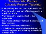 teachers who practice culturally relevant teaching