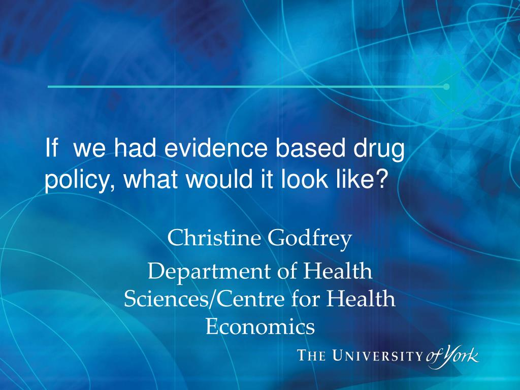 if we had evidence based drug policy what would it look like