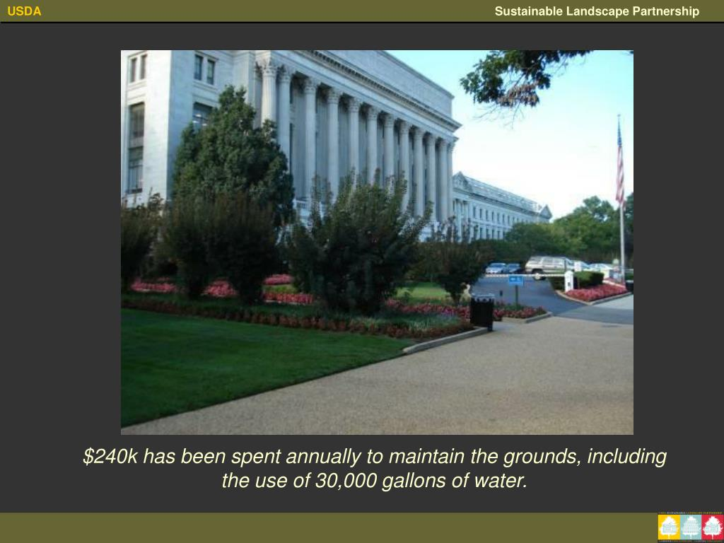 $240k has been spent annually to maintain the grounds, including the use of 30,000 gallons of water.