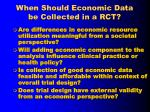 when should economic data be collected in a rct