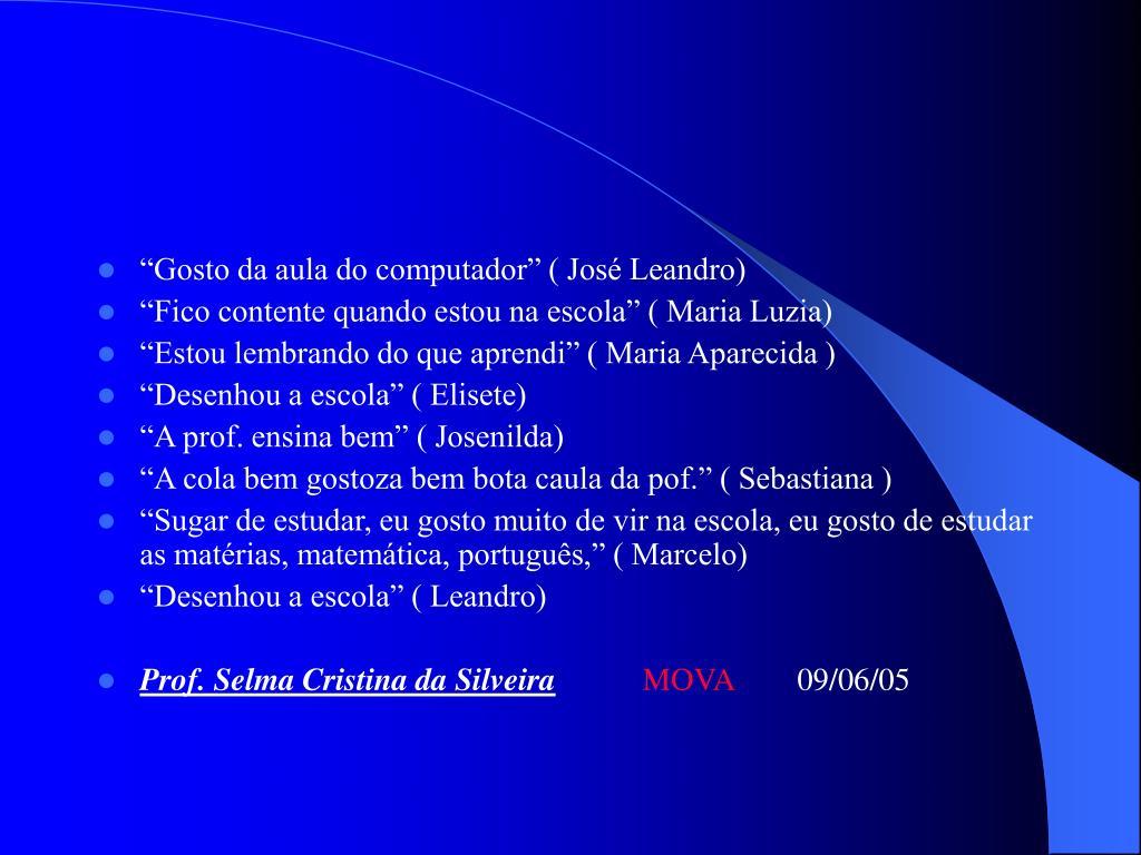 """""""Gosto da aula do computador"""" ( José Leandro)"""
