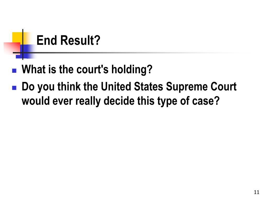End Result?