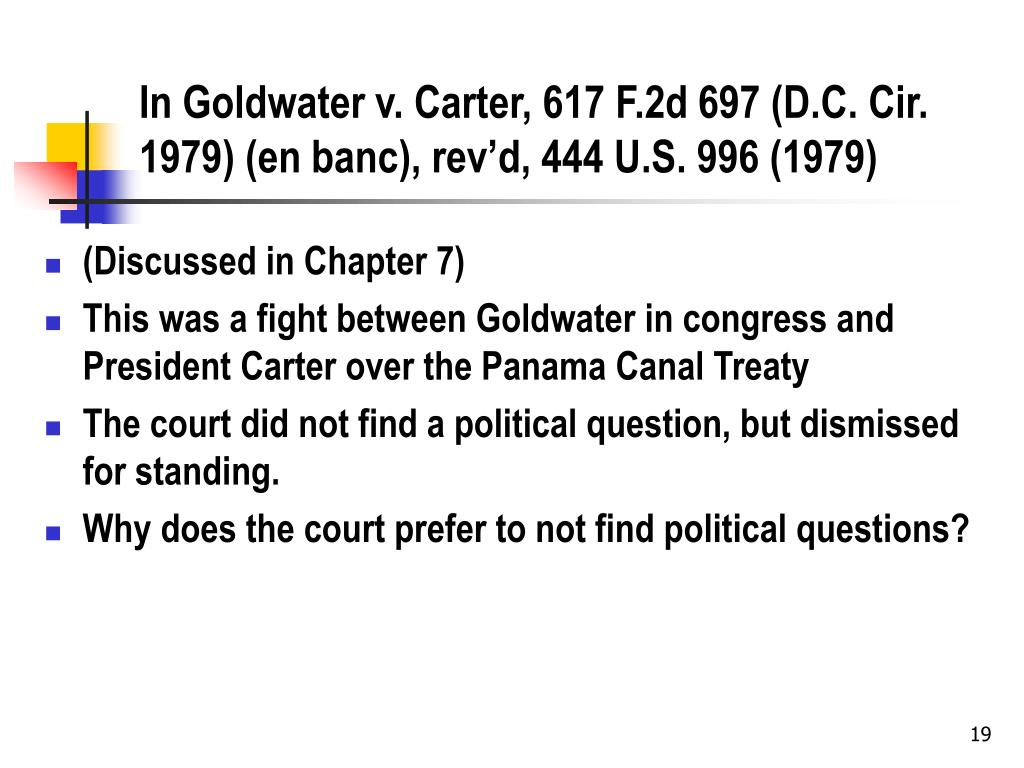 In Goldwater v. Carter, 617 F.2d 697 (D.C. Cir. 1979) (en banc), rev'd, 444 U.S. 996 (1979)