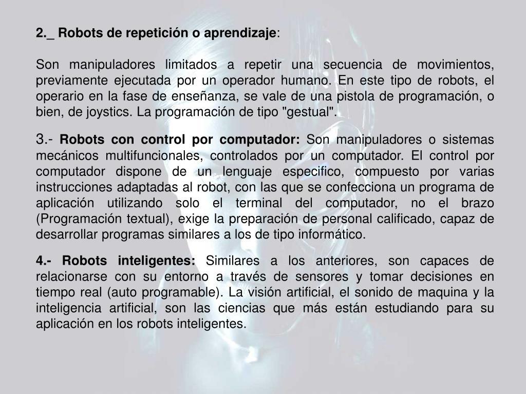 2._ Robots de repetición o aprendizaje