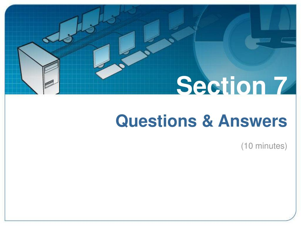 Section 7: Questions & Answers