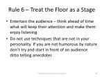 rule 6 treat the floor as a stage
