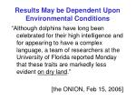 results may be dependent upon environmental conditions
