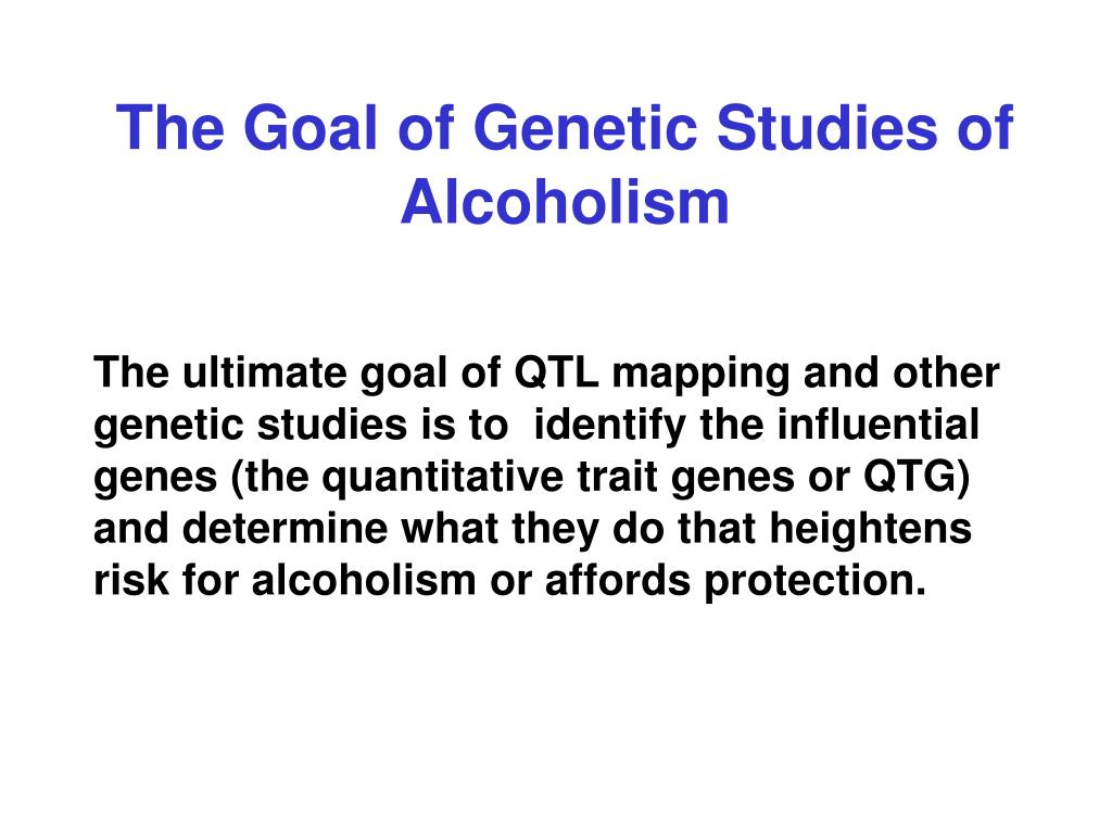 a study on the influence of genetic on the risk of alcoholism Studies show that alcoholism is about 50% attributable to genetics people who are there are hundreds of genes in a person's dna that may amplify the risk of developing an alcohol use disorder there are also behavioral genes passed down that could influence a propensity for alcoholism mental.