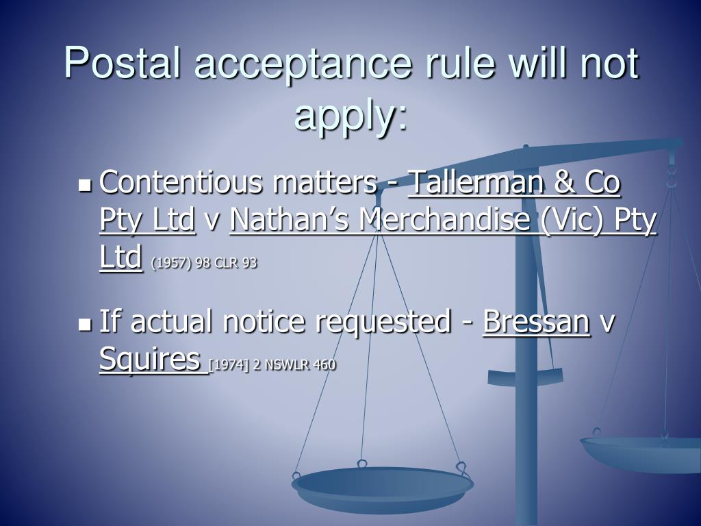 postal rule of acceptance Postal acceptance rule contract is formed at the time and place an acceptance is communicated to the offeror an acceptance must correspond to the offer.