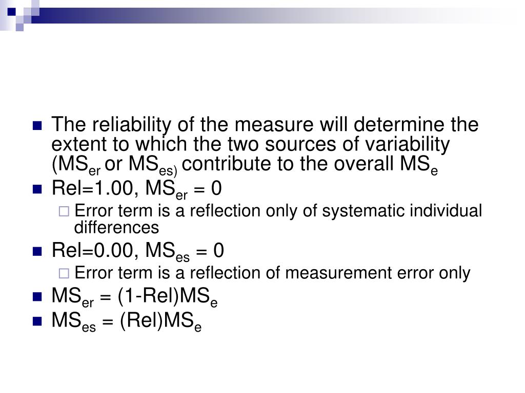 The reliability of the measure will determine the extent to which the two sources of variability (MS
