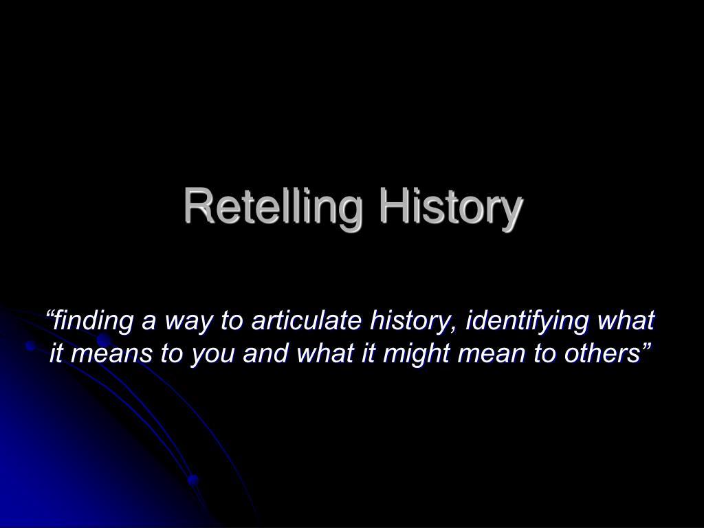 Retelling History