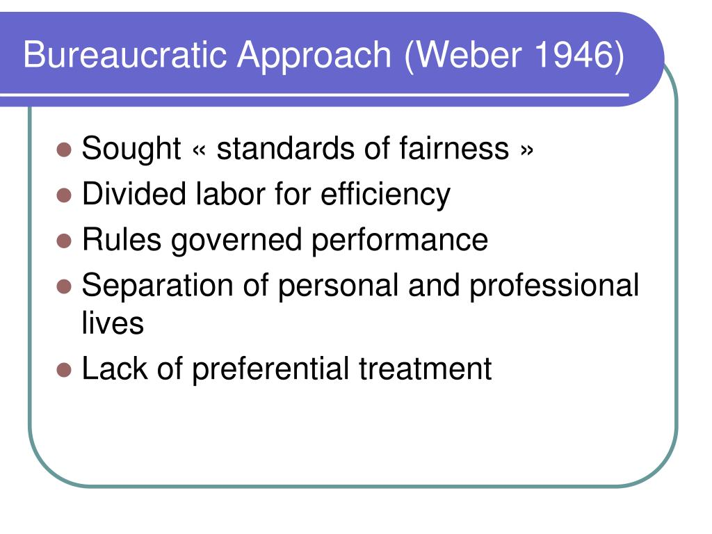 Bureaucratic Approach (Weber 1946)