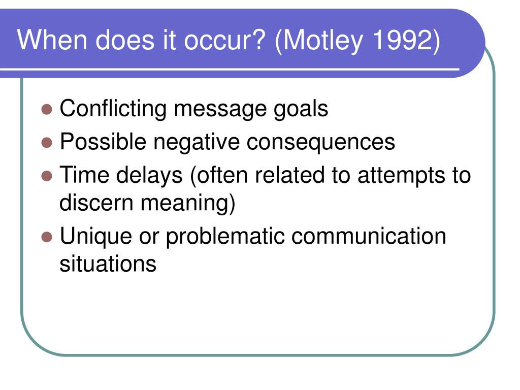 When does it occur? (Motley 1992)