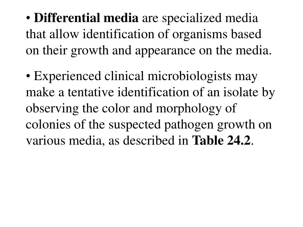 Experienced clinical microbiologists may make a tentative identification of an isolate by observing the color and morphology of colonies of the suspected pathogen growth on various media, as described in