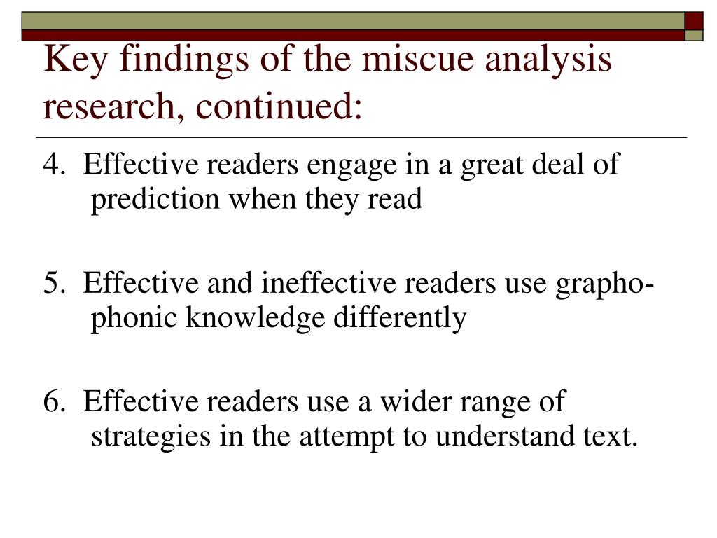 Key findings of the miscue analysis research, continued: