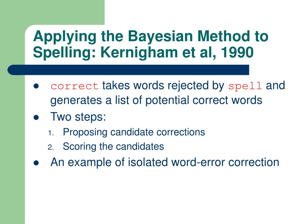 Applying the Bayesian Method to Spelling: Kernigham et al, 1990