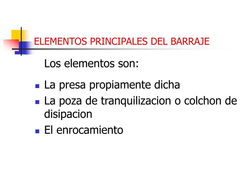 ELEMENTOS PRINCIPALES DEL BARRAJE