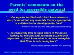 parents comments on the need for accessible material