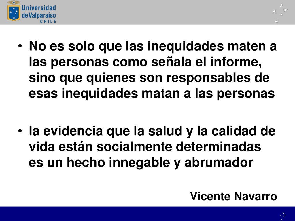 No es solo que las inequidades maten a las personas como señala el informe, sino que quienes son responsables de esas inequidades matan a las personas