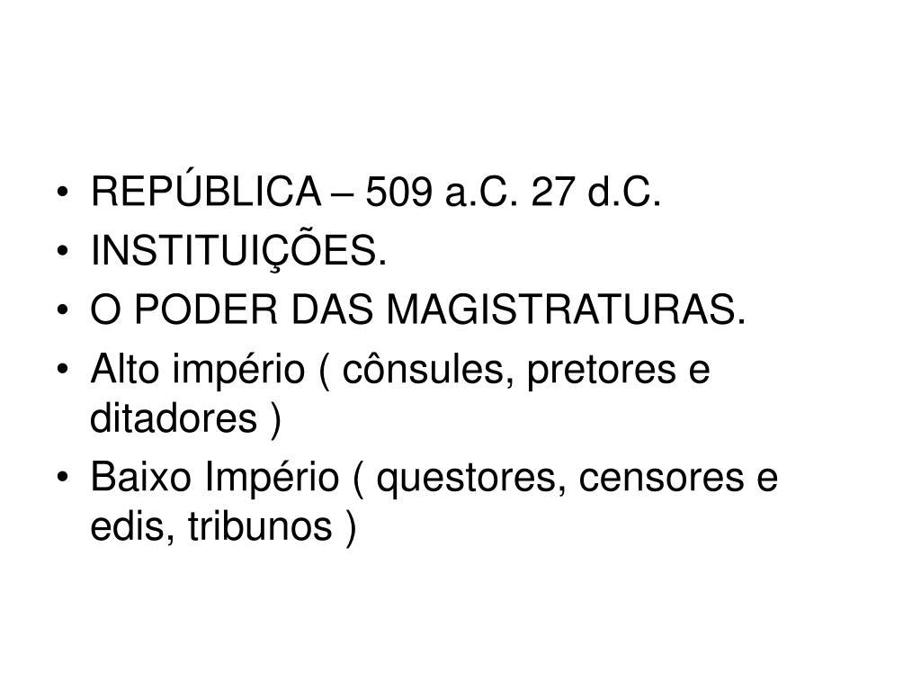 REPÚBLICA – 509 a.C. 27 d.C.