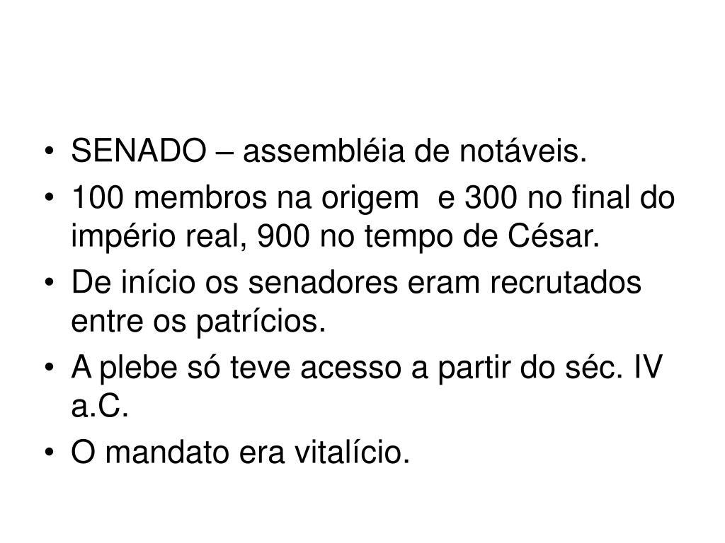 SENADO – assembléia de notáveis.