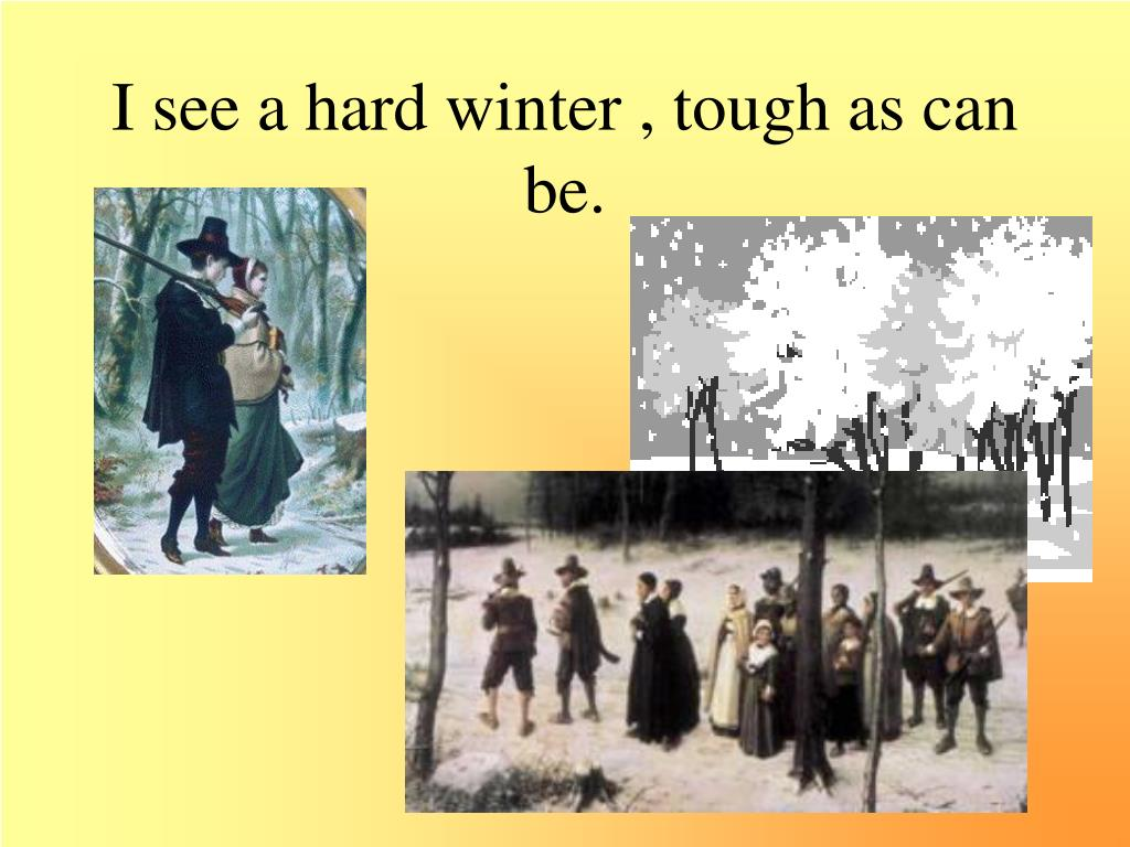 I see a hard winter , tough as can be.