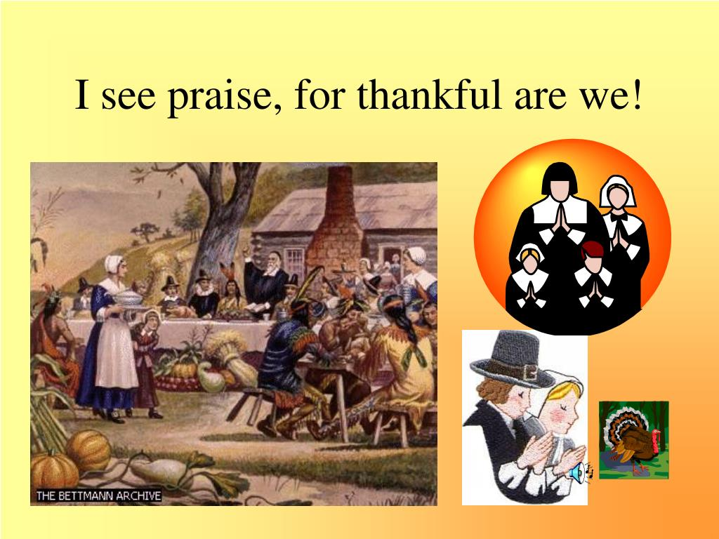 I see praise, for thankful are we!