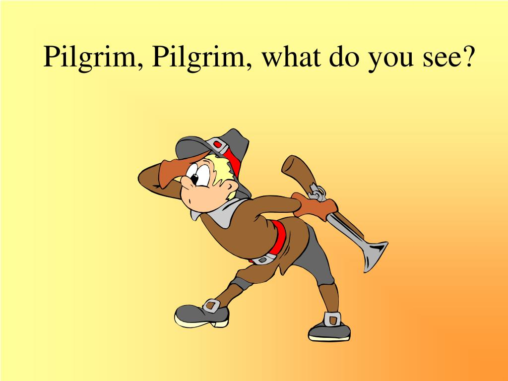 Pilgrim, Pilgrim, what do you see?