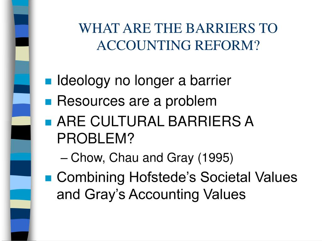 WHAT ARE THE BARRIERS TO ACCOUNTING REFORM?