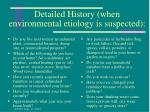detailed history when environmental etiology is suspected