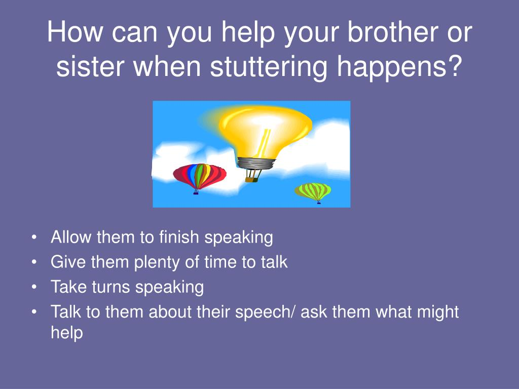 How can you help your brother or sister when stuttering happens?