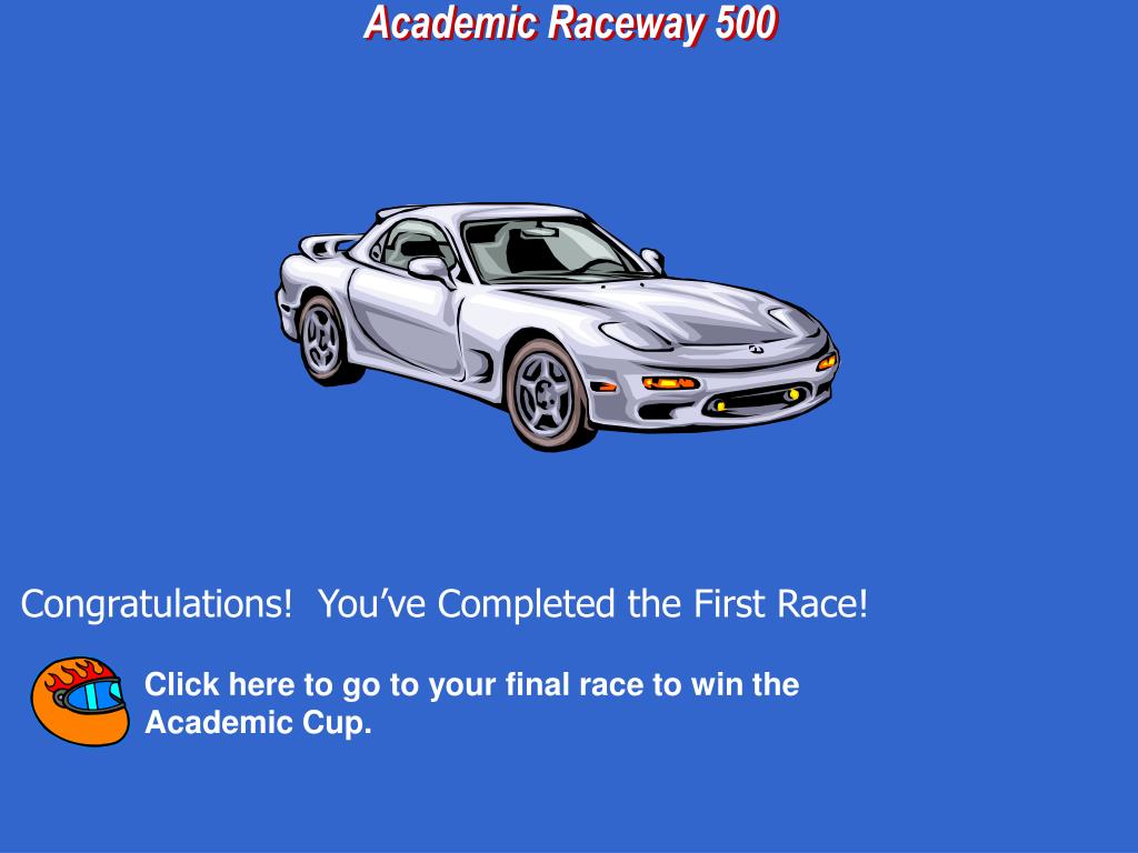 Click here to go to your final race to win the Academic Cup.
