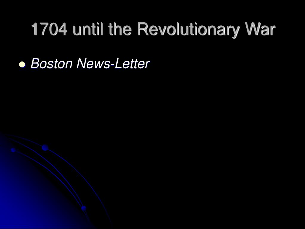 1704 until the Revolutionary War