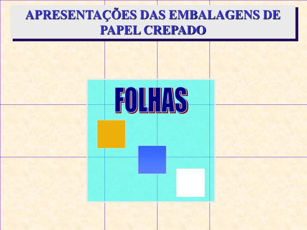 APRESENTAÇÕES DAS EMBALAGENS DE PAPEL CREPADO