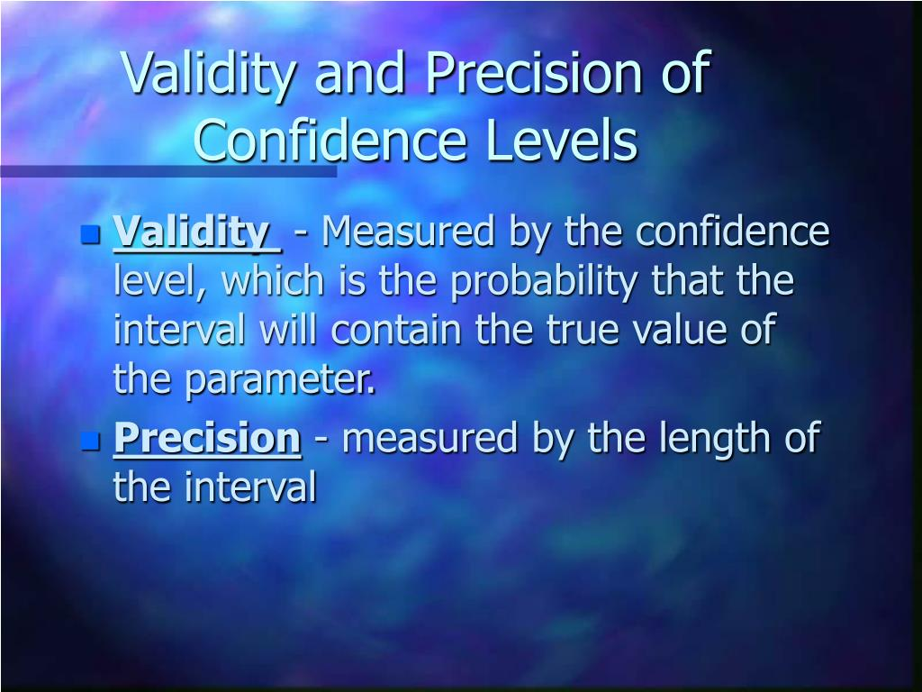 Validity and Precision of Confidence Levels