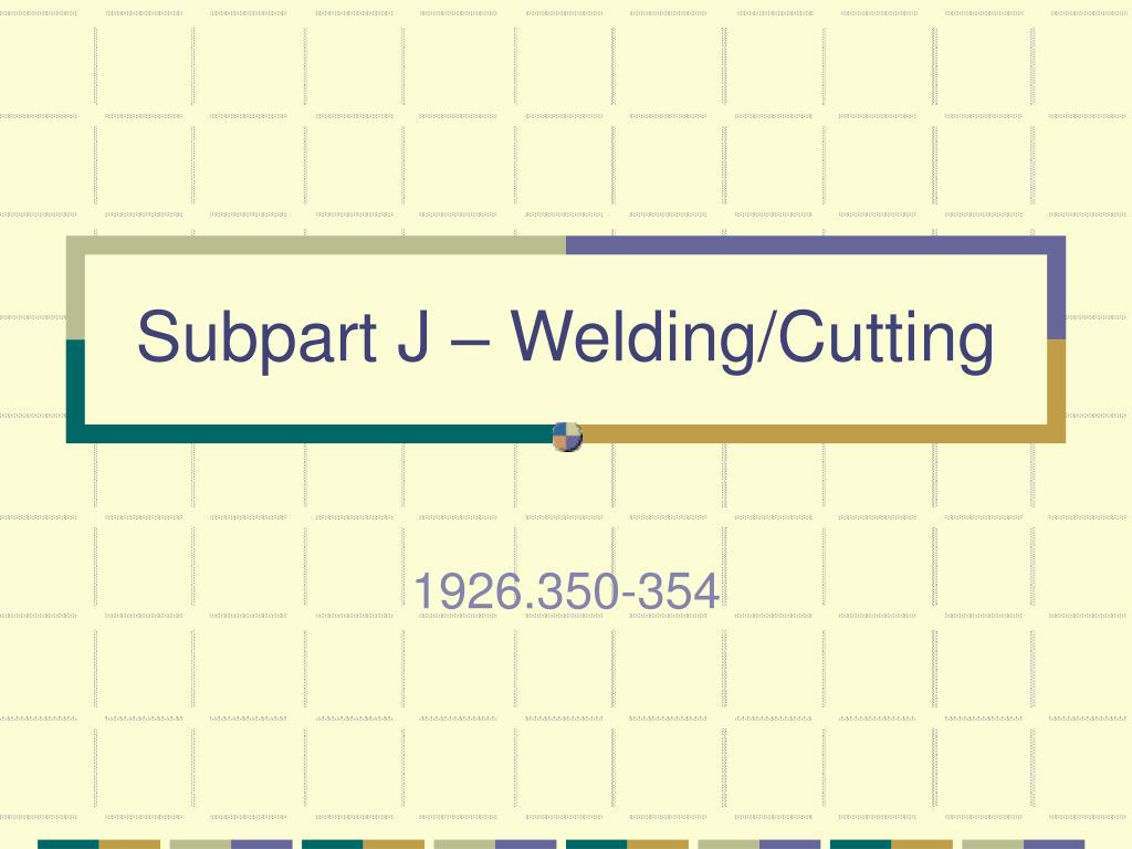 Subpart J – Welding/Cutting