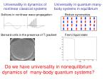 do we have universality in nonequilibrium dynamics of many body quantum systems
