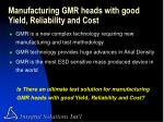 manufacturing gmr heads with good yield reliability and cost