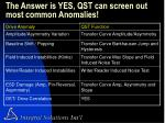 the answer is yes qst can screen out most common anomalies