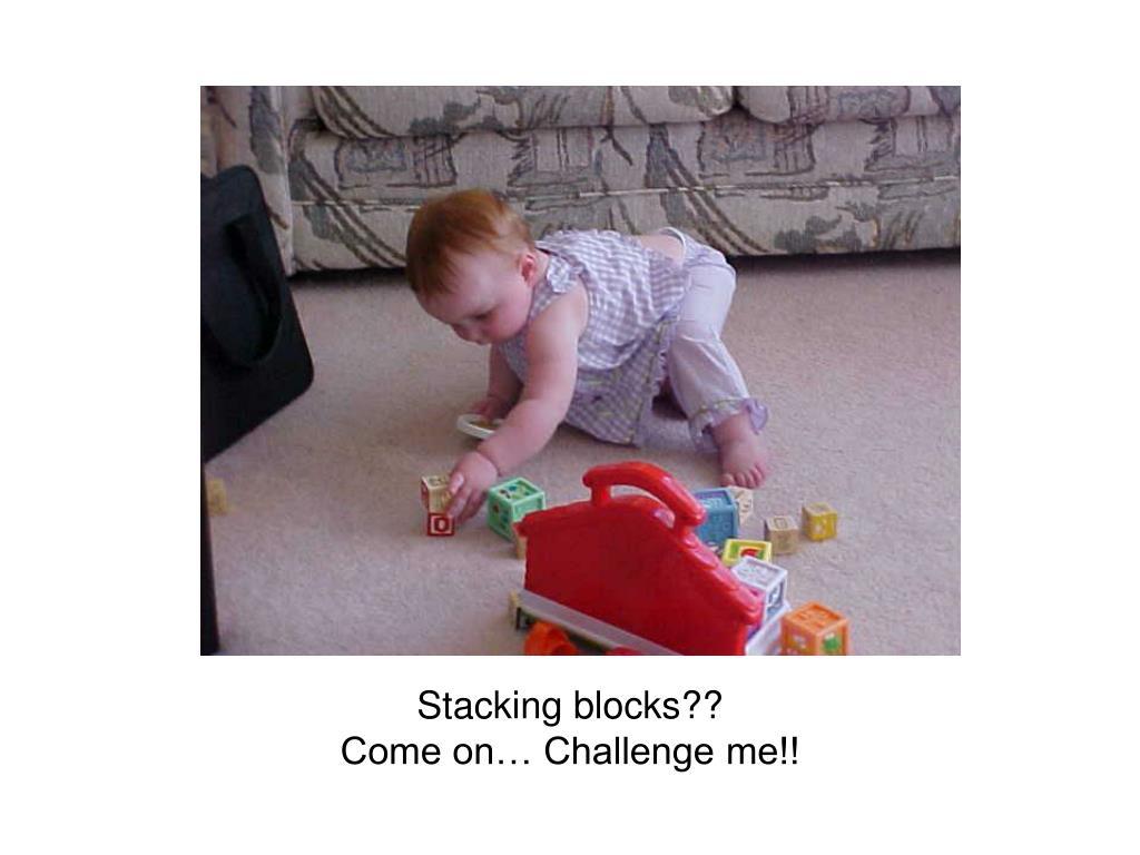 Stacking blocks??