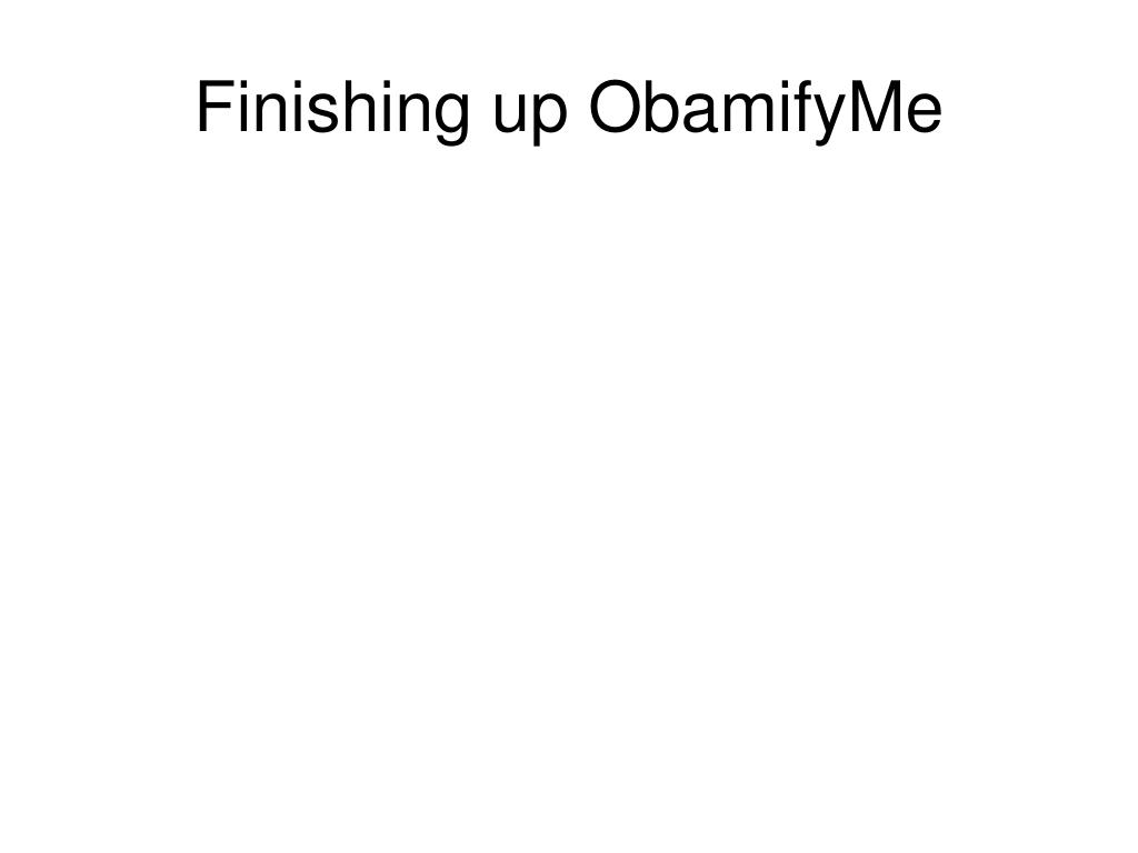 Finishing up ObamifyMe