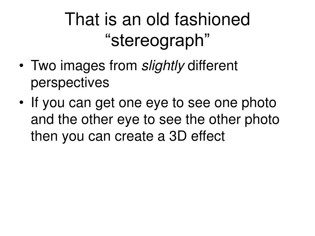 "That is an old fashioned ""stereograph"""