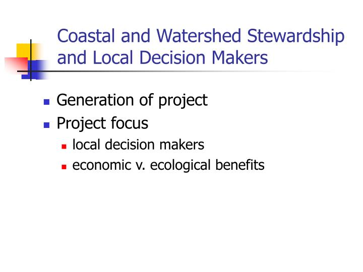 Coastal and watershed stewardship and local decision makers l.jpg