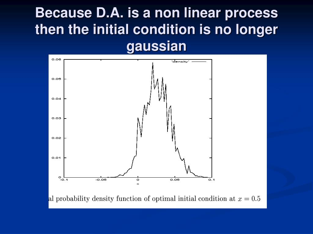 Because D.A. is a non linear process then the initial condition is no longer gaussian