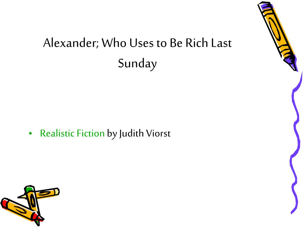 Alexander; Who Uses to Be Rich Last Sunday