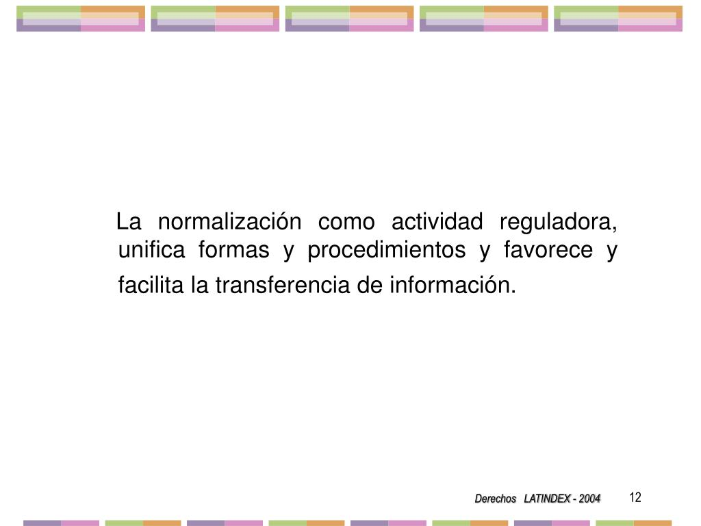 La normalización como actividad reguladora, unifica formas y procedimientos y favorece y facilita la transferencia de información.