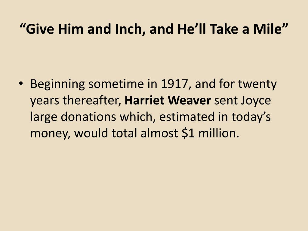 """""""Give Him and Inch, and He'll Take a Mile"""""""