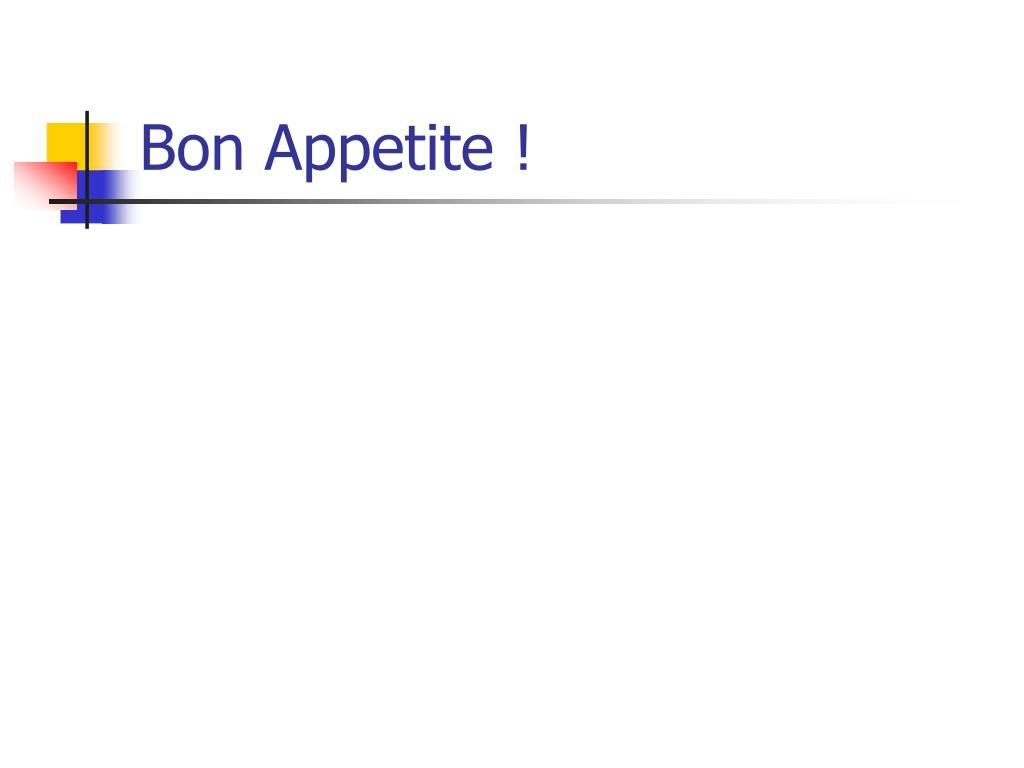 Bon Appetite !