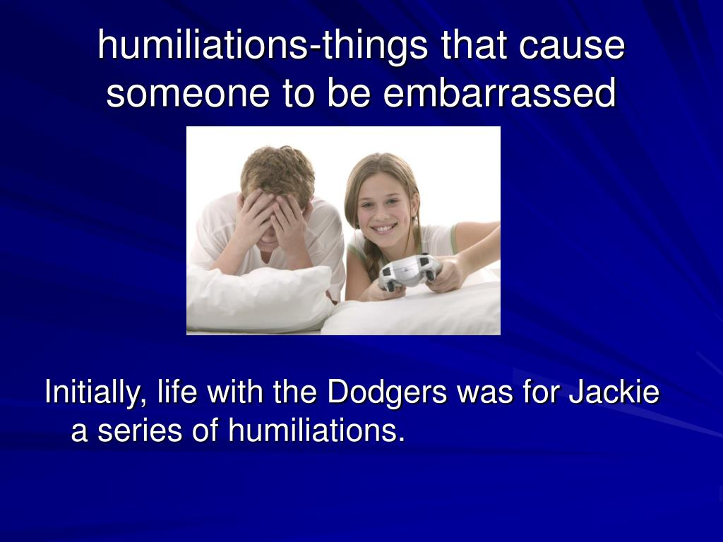 humiliations-things that cause someone to be embarrassed
